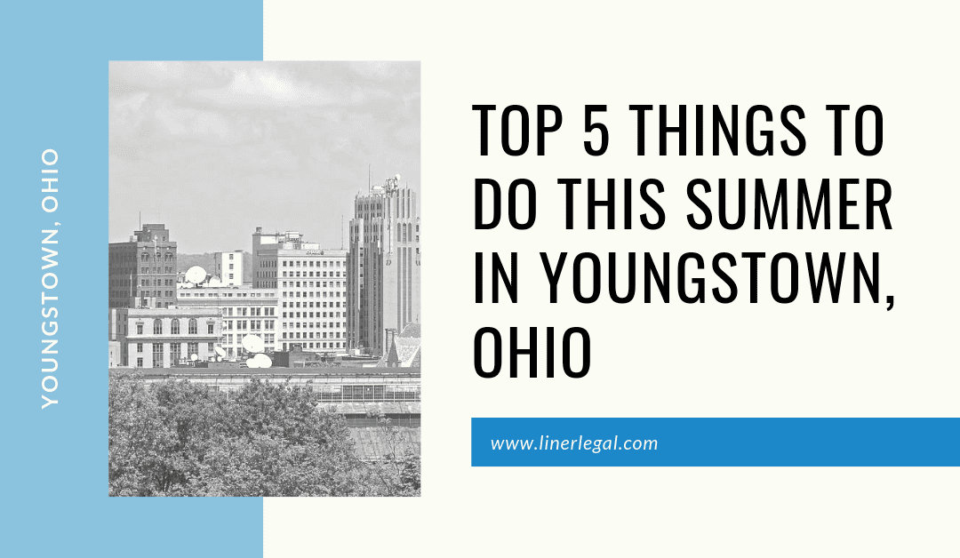 Top 5 Things To Do This Summer in Youngstown, Ohio